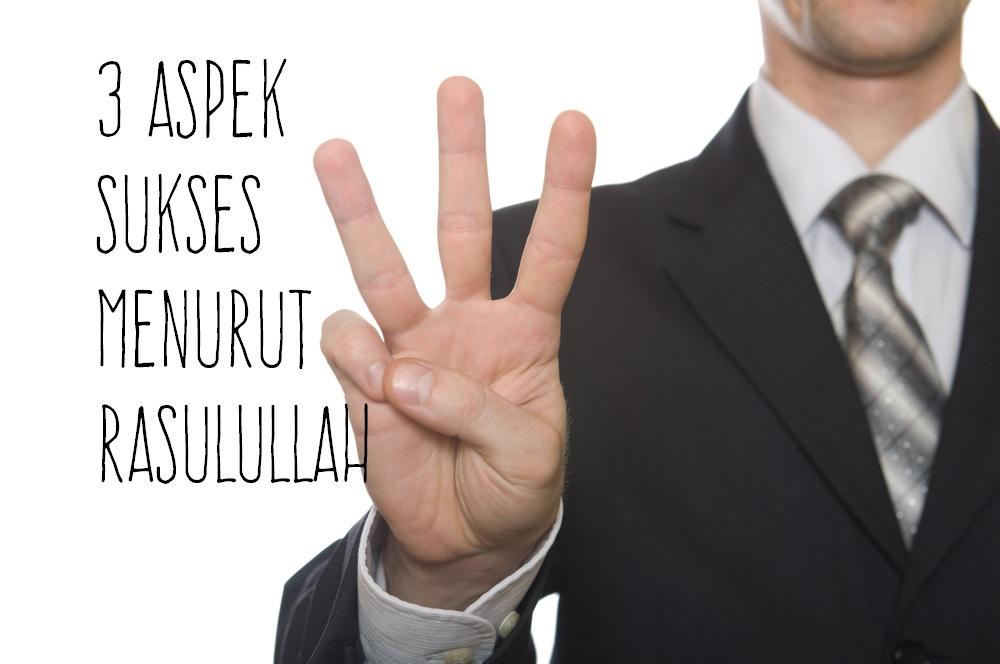 Menurut Rasulullah Kesuksesan Manusia Yang Hakiki Itu Meliputi 3 Hal Cahaya Islam